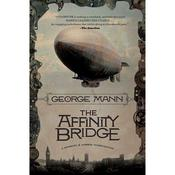 The Affinity Bridge: A Newbury & Hobbes Investigation Audiobook, by George Mann, Mann George