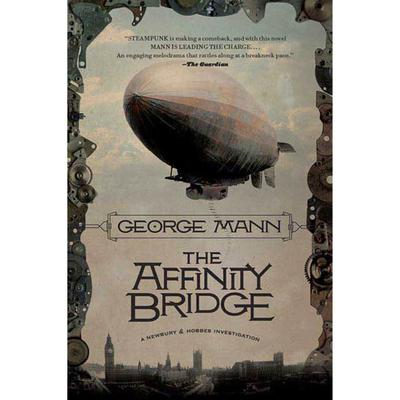 The Affinity Bridge: A Newbury & Hobbes Investigation Audiobook, by George Mann
