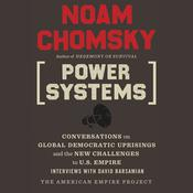 Power Systems: Conversations on Global Democratic Uprisings and the New Challenges to U.S. Empire, by Noam Chomsky