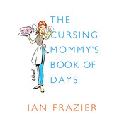 The Cursing Mommy's Book of Days: A Novel Audiobook, by Ian Frazier