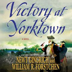 Victory at Yorktown: A Novel Audiobook, by Newt Gingrich, William R. Forstchen