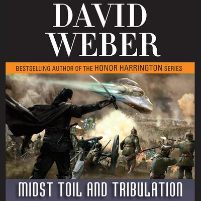 Midst Toil and Tribulation: A Novel in the Safehold Series (#6) Audiobook, by David Weber