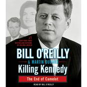 Killing Kennedy: The End of Camelot, by Bill O'Reilly, Bill O'Reilly, Martin Dugard