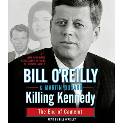 Killing Kennedy: The End of Camelot Audiobook, by Bill O'Reilly