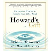 Howards Gift: Uncommon Wisdom to Inspire Your Lifes Work Audiobook, by Eric Sinoway, Merrill  Meadow