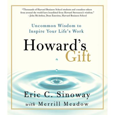Howards Gift: Uncommon Wisdom to Inspire Your Lifes Work Audiobook, by Eric Sinoway