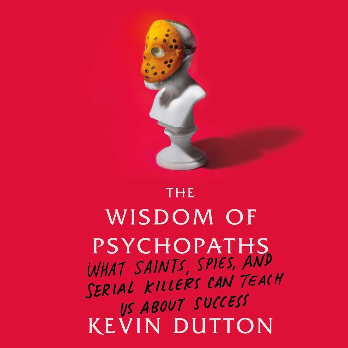 Printable The Wisdom of Psychopaths: What Saints, Spies, and Serial Killers Can Teach Us About Success Audiobook Cover Art