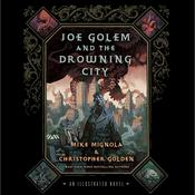 Joe Golem and the Drowning City: An Illustrated Novel, by Mike Mignola, Christopher Golden