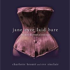 Jane Eyre Laid Bare: The Classic Novel with an Erotic Twist Audiobook, by Eve Sinclair, Charlotte Brontë