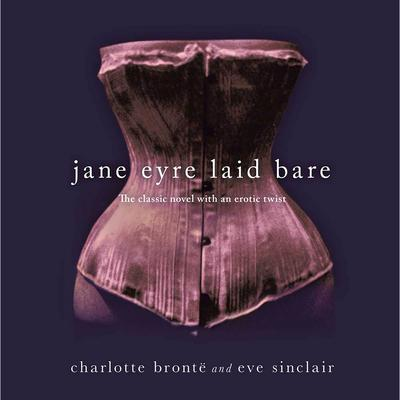 Jane Eyre Laid Bare: The Classic Novel with an Erotic Twist Audiobook, by Eve Sinclair