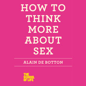 How to Think More About Sex Audiobook, by Alain de Botton