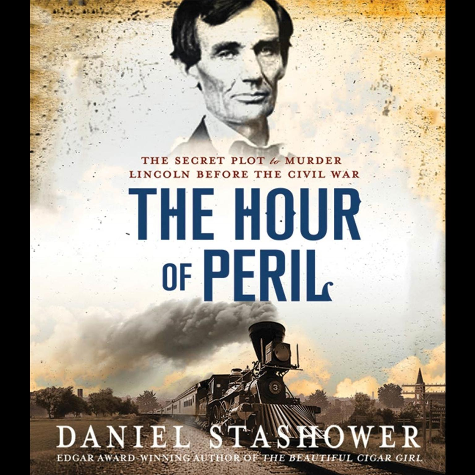 Printable The Hour of Peril: The Secret Plot to Murder Lincoln Before the Civil War Audiobook Cover Art