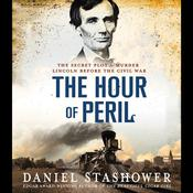 The Hour of Peril: The Secret Plot to Murder Lincoln Before the Civil War Audiobook, by Daniel Stashower