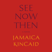 See Now Then: A Novel, by Jamaica Kincaid