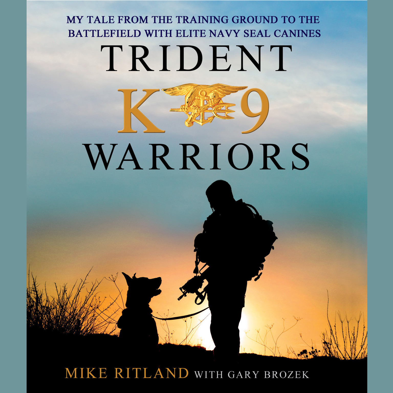 Printable Trident K9 Warriors: My Tale From the Training Ground to the Battlefield with Elite Navy SEAL Canines Audiobook Cover Art