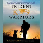 Trident K9 Warriors: My Tale From the Training Ground to the Battlefield with Elite Navy SEAL Canines, by Gary Brozek, Michael Ritland