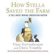 How Stella Saved the Farm: A Tale About Making Innovation Happen Audiobook, by Vijay Govindarajan, Chris Trimble
