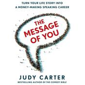 The Message of You: Turn Your Life Story into a Money-Making Speaking Career, by Judy Carter