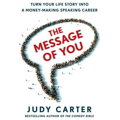 The Message of You: Turn Your Life Story into a Money-Making Speaking Career Audiobook, by Judy Carter