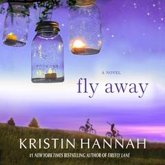 Fly Away: A Novel Audiobook, by Kristin Hannah