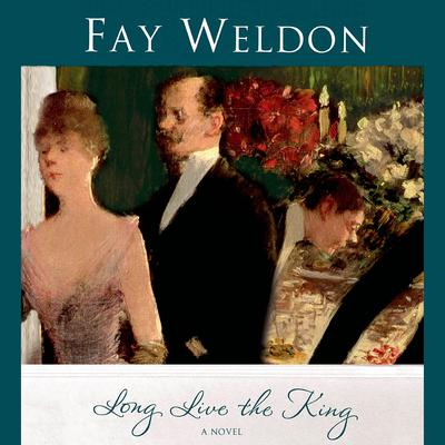 Long Live the King: A Novel Audiobook, by Fay Weldon