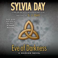 Eve of Darkness: A Marked Novel Audiobook, by Sylvia Day, S. J. Day