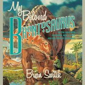 My Beloved Brontosaurus: On the Road with Old Bones, New Science, and Our Favorite Dinosaurs Audiobook, by Brian Switek