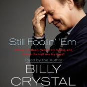 Still Foolin' 'Em: Where Ive Been, Where Im Going, and Where the Hell Are My Keys? Audiobook, by Billy Crystal