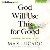 God Will Use This for Good: Surviving the Mess of Life Audiobook, by Max Lucado