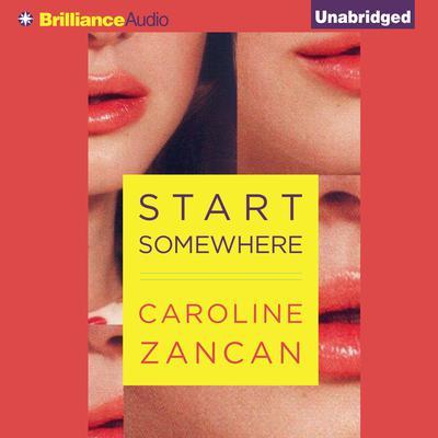 Start Somewhere Audiobook, by Caroline Zancan