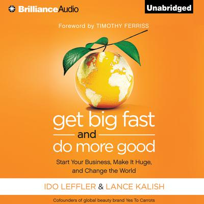 Get Big Fast and Do More Good: Start Your Business, Make It Huge, and Change the World Audiobook, by Ido Leffler