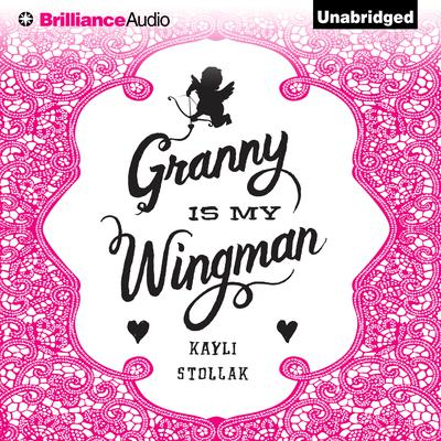 Granny is My Wingman Audiobook, by Kayli Stollak