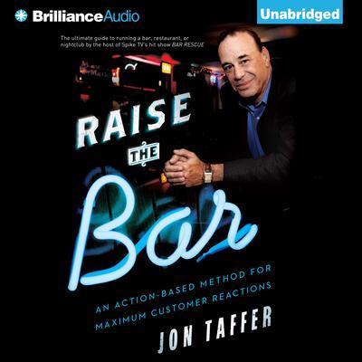 Raise the Bar: An Action-Based Method for Maximum Customer Reactions Audiobook, by Jon Taffer