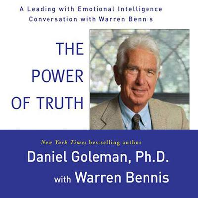 The Power of Truth: A Leading with Emotional Intelligence Conversation with Warren Bennis Audiobook, by Daniel Goleman, Ph.D.