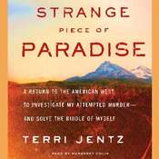 Strange Piece of Paradise: A Return to the American West To Investigate My Attempted Murder - and Solve the Riddle of Myself Audiobook, by Terri Jentz