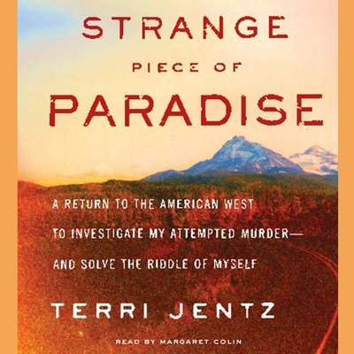 Strange Piece of Paradise (Abridged): A Return to the American West To Investigate My Attempted Murder - and Solve the Riddle of Myself Audiobook, by Terri Jentz
