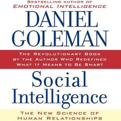 Social Intelligence: The New Science of Human Relationships Audiobook, by Daniel Goleman, Daniel Goleman, Daniel Goleman, Ph.D.