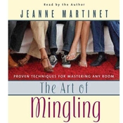 The Art of Mingling: Proven Techniques for Mastering Any Room, by Jeanne Martinet