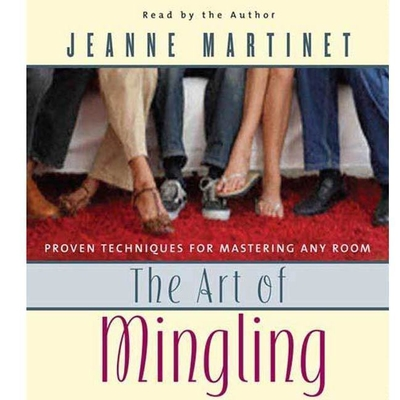 The Art of Mingling: Proven Techniques for Mastering Any Room Audiobook, by Jeanne Martinet
