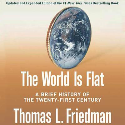 The World Is Flat [Updated and Expanded] (Abridged): A Brief History of the Twenty-first Century Audiobook, by Thomas L. Friedman