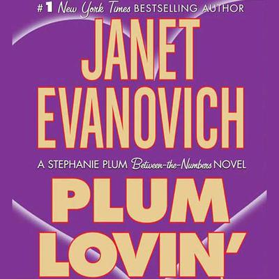 Plum Lovin: A Stephanie Plum Between the Numbers Novel Audiobook, by Janet Evanovich