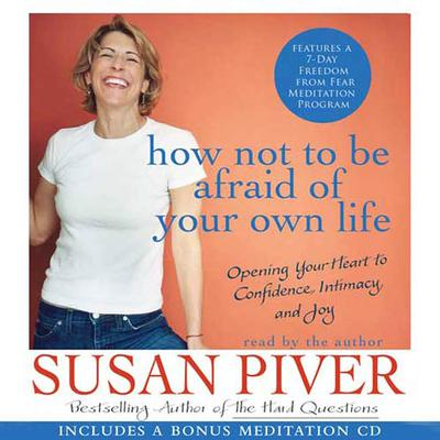 How Not to Be Afraid of Your Own Life (Abridged): Opening Your Heart to Confidence, Intimacy, and Joy Audiobook, by Susan Piver