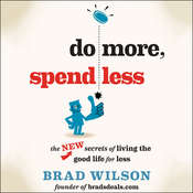 Do More, Spend Less: The New Secrets of Living the Good Life for Less, by Brad Wilson