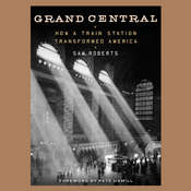Grand Central: How a Train Station Transformed America Audiobook, by Sam Roberts