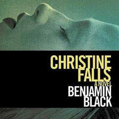 Christine Falls: A Novel Audiobook, by Benjamin Black