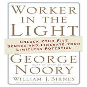 Worker in the Light: Unlock Your Five Senses and Liberate Your Limitless Potential Audiobook, by George Noory, William J. Birnes, William Birnes