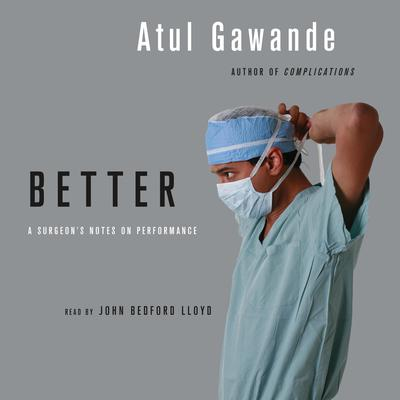 Better: A Surgeons Notes on Performance Audiobook, by Atul Gawande