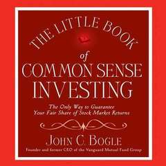 The Little Book of Common Sense Investing: The Only Way to Guarantee Your Fair Share of Stock Market Returns Audiobook, by John C. Bogle, John C. Bogle