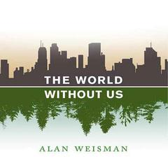 The World Without Us Audiobook, by Alan Weisman