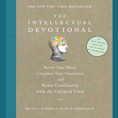 The Intellectual Devotional: Revive Your Mind, Complete Your Education, and Roam Confidently with the Cultured Class Audiobook, by David S. Kidder